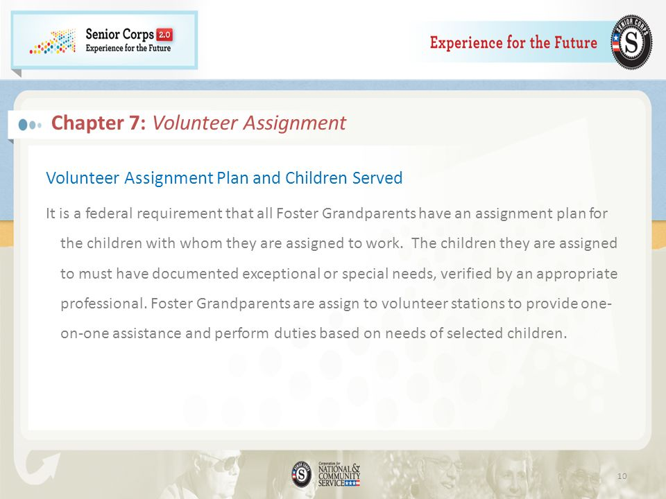 Chapter 7: Volunteer Assignment Volunteer Assignment Plan and Children Served It is a federal requirement that all Foster Grandparents have an assignm