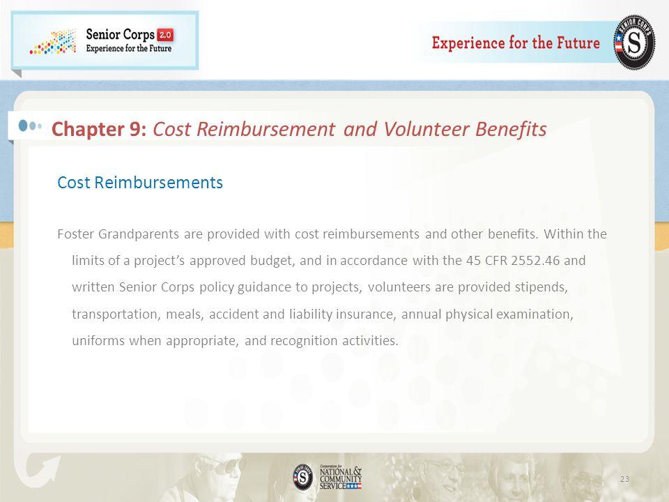 Chapter 9: Cost Reimbursement and Volunteer Benefits Cost Reimbursements Foster Grandparents are provided with cost reimbursements and other benefits.