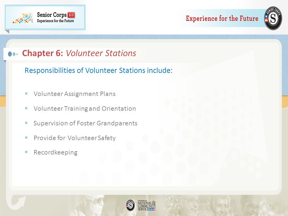 Chapter 6: Volunteer Stations Responsibilities of Volunteer Stations include: Volunteer Assignment Plans Volunteer Training and Orientation Supervisio