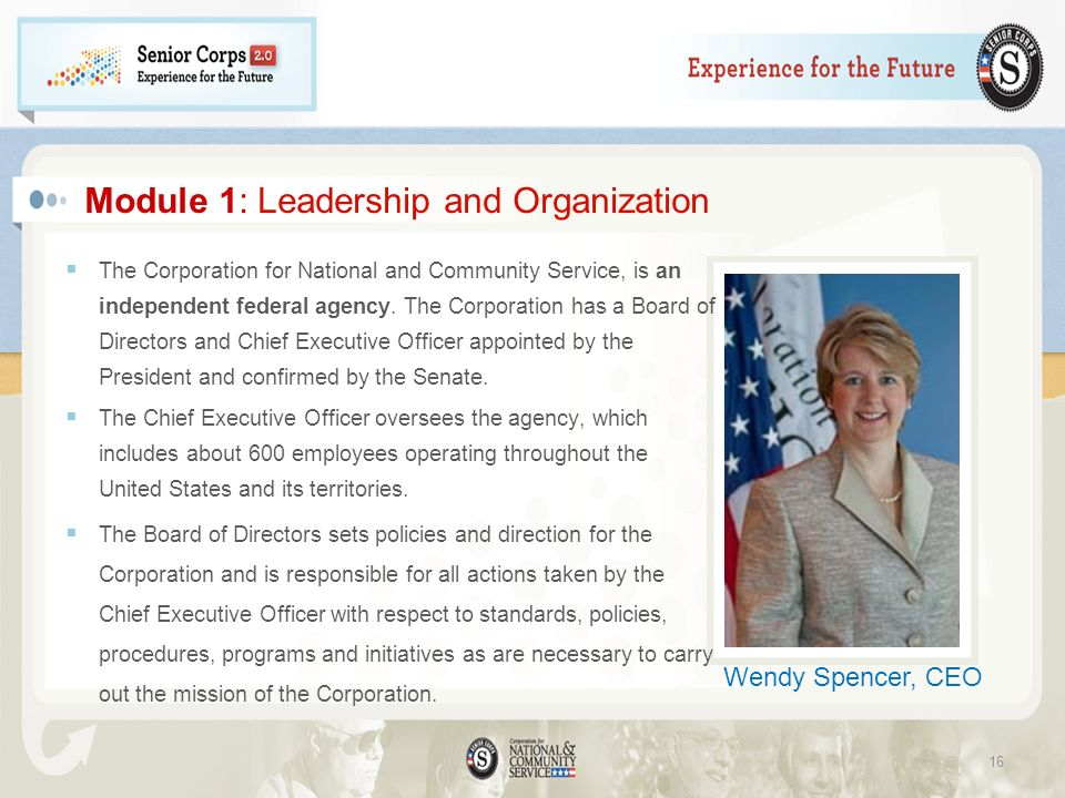 Module 1: Leadership and Organization The Corporation for National and Community Service, is an independent federal agency. The Corporation has a Boar