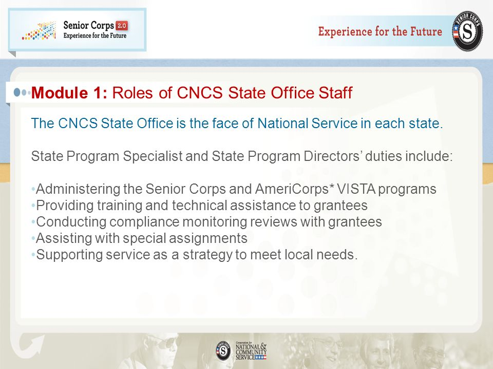 Module 1: Roles of CNCS State Office Staff The CNCS State Office is the face of National Service in each state. State Program Specialist and State Pro