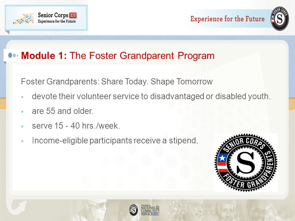 Module 1: The Foster Grandparent Program Foster Grandparents: Share Today. Shape Tomorrow devote their volunteer service to disadvantaged or disabled
