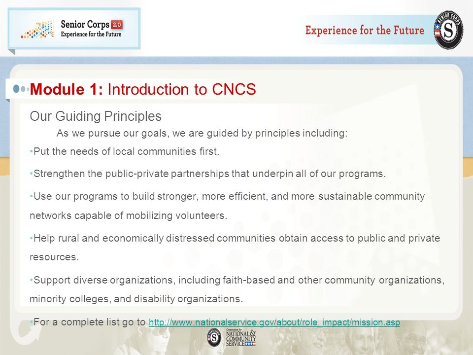 Module 1: Introduction to CNCS Our Guiding Principles As we pursue our goals, we are guided by principles including: Put the needs of local communitie