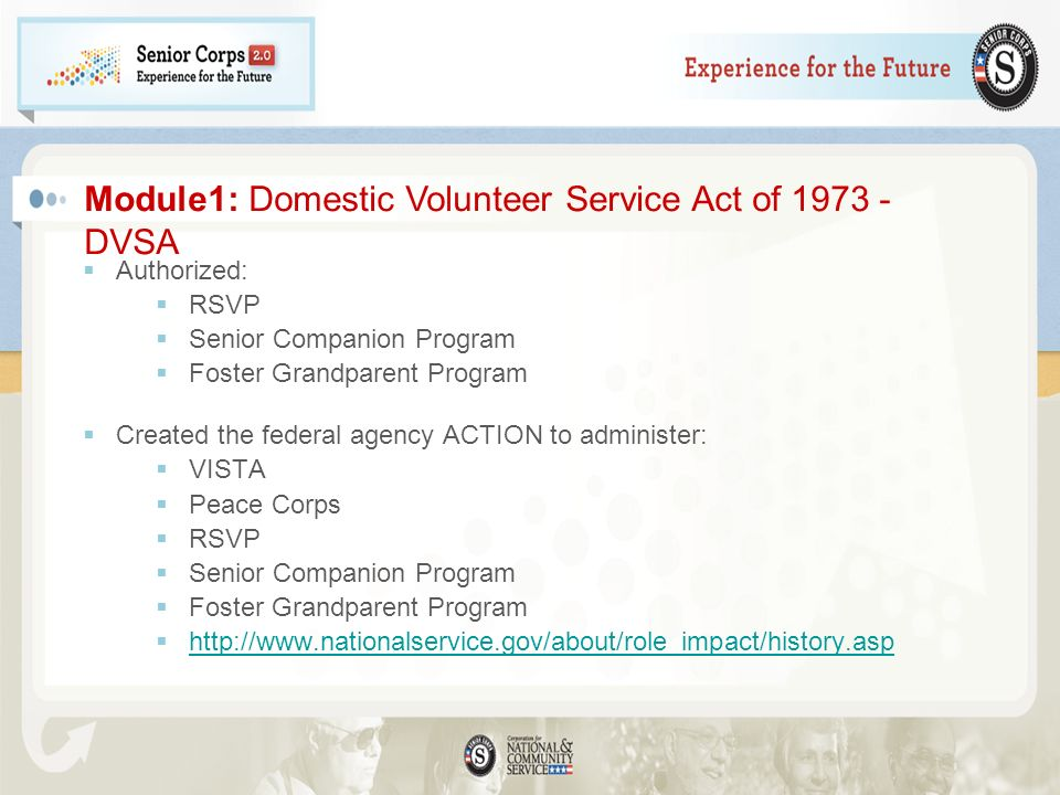 Authorized: RSVP Senior Companion Program Foster Grandparent Program Created the federal agency ACTION to administer: VISTA Peace Corps RSVP Senior Co