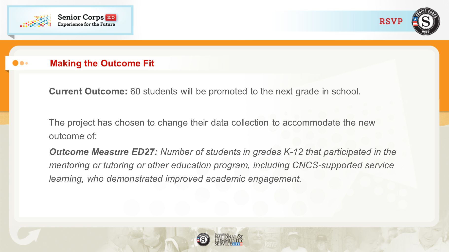 Making the Outcome Fit Current Outcome: 60 students will be promoted to the next grade in school. The project has chosen to change their data collecti