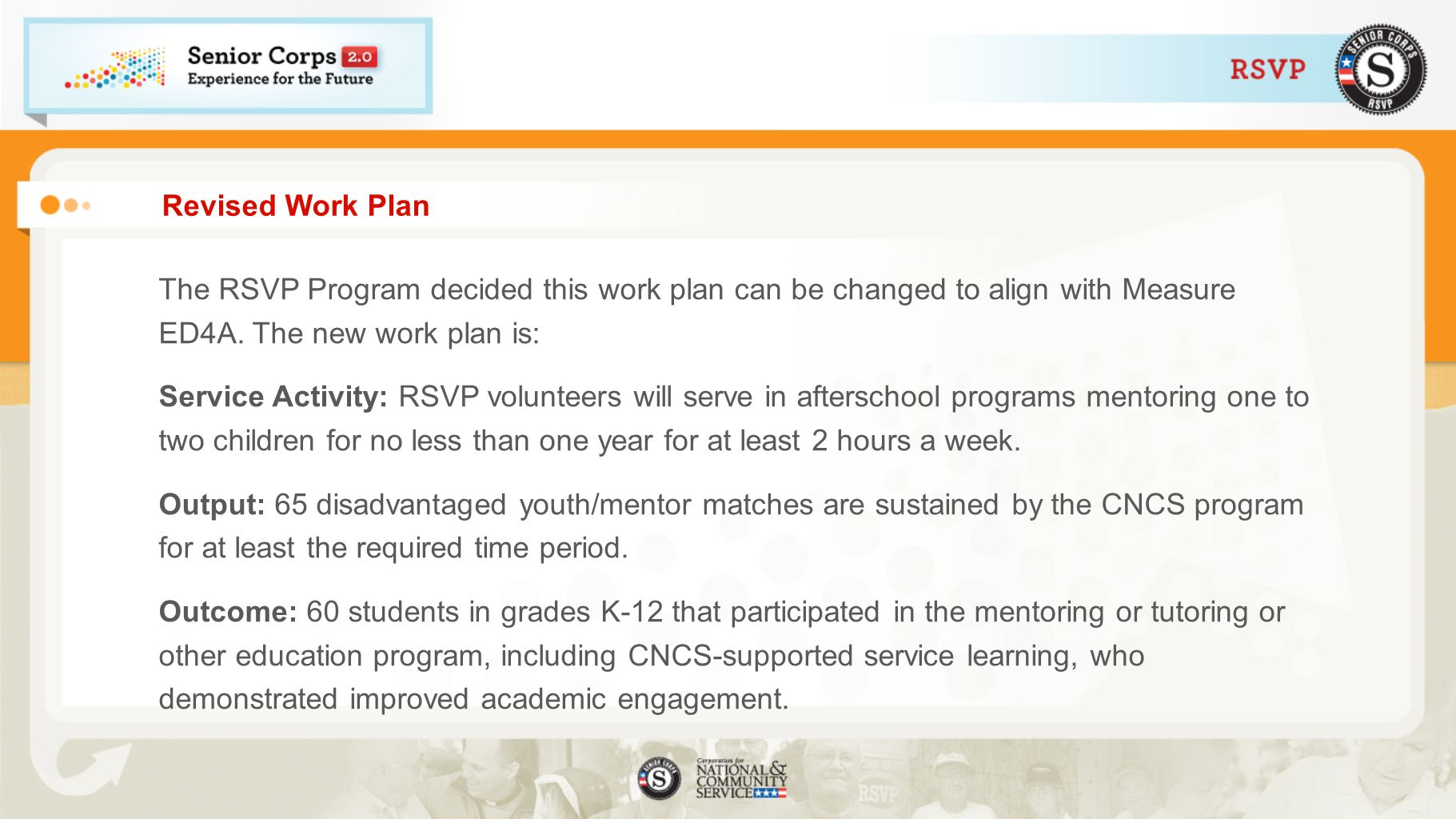 Revised Work Plan The RSVP Program decided this work plan can be changed to align with Measure ED4A. The new work plan is: Service Activity: RSVP volu