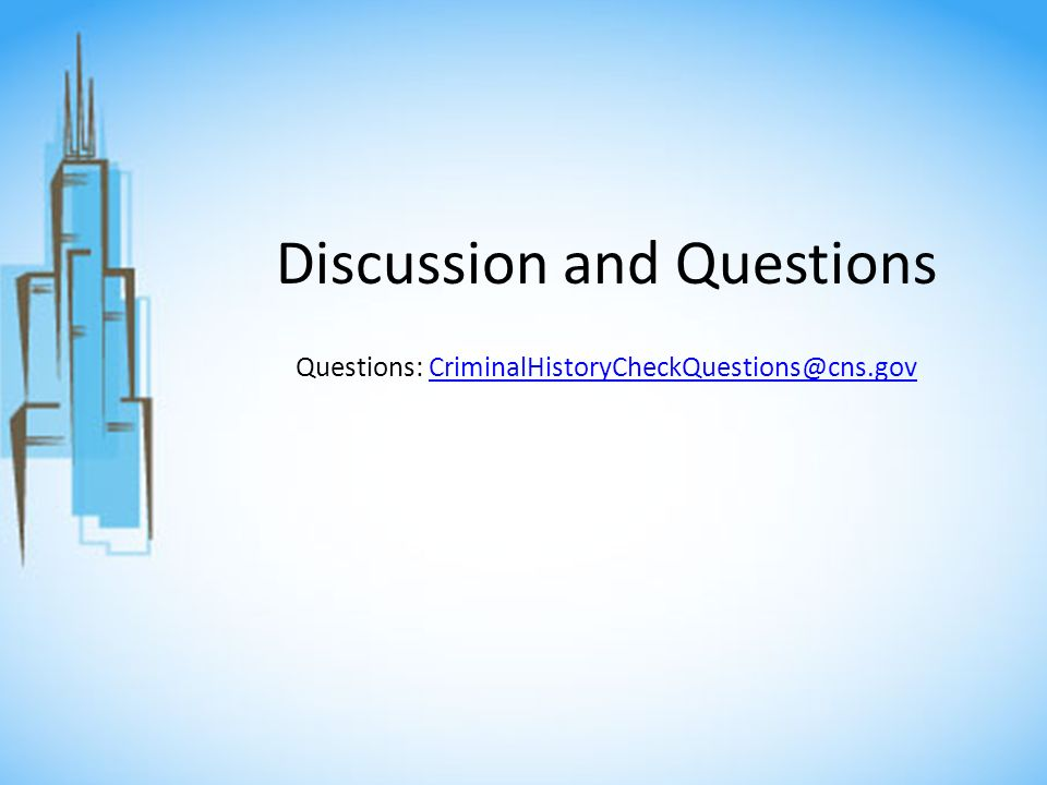 Discussion and Questions Questions: CriminalHistoryCheckQuestions@cns.govCriminalHistoryCheckQuestions@cns.gov