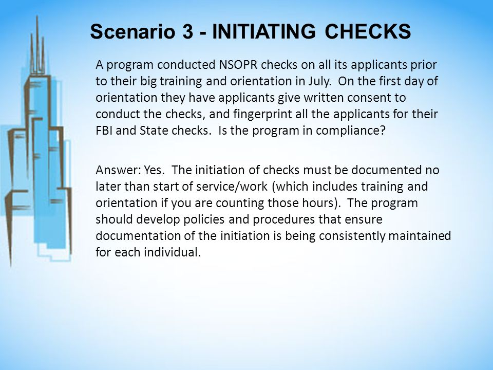 Scenario 3 - INITIATING CHECKS A program conducted NSOPR checks on all its applicants prior to their big training and orientation in July. On the firs