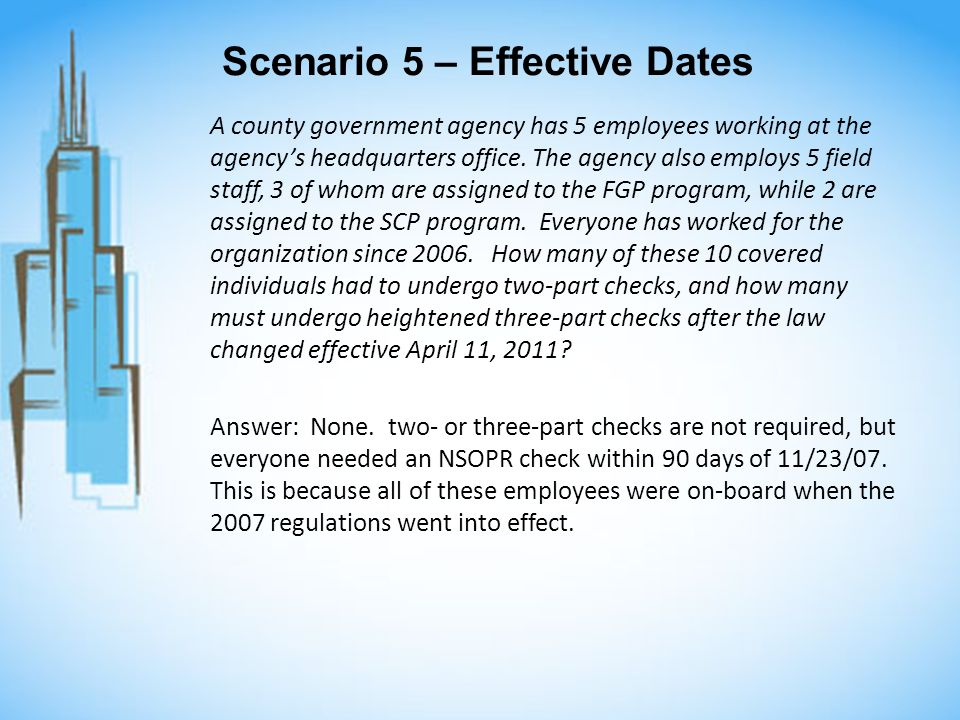 Scenario 5 – Effective Dates A county government agency has 5 employees working at the agencys headquarters office. The agency also employs 5 field st