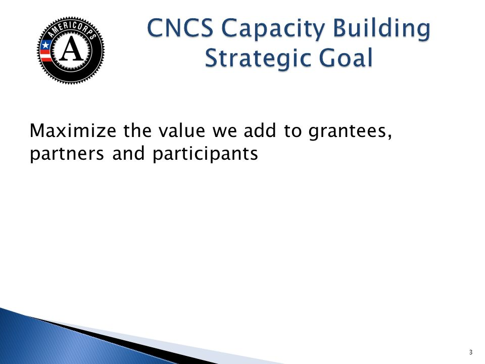 Maximize the value we add to grantees, partners and participants 3