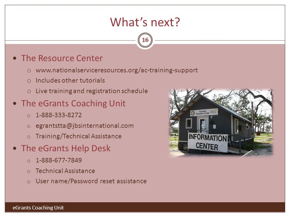 Whats next? 16 The Resource Center o www.nationalserviceresources.org/ac-training-support o Includes other tutorials o Live training and registration