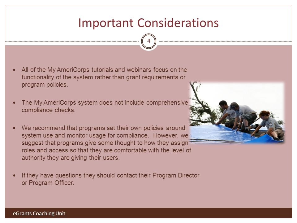 Important Considerations All of the My AmeriCorps tutorials and webinars focus on the functionality of the system rather than grant requirements or pr