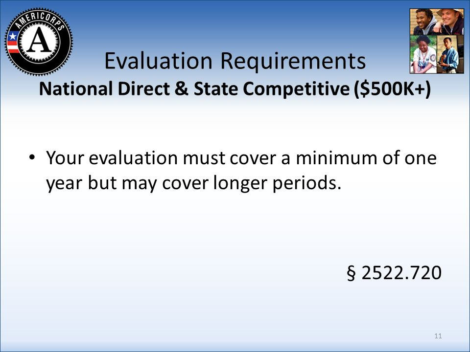 Evaluation Requirements National Direct & State Competitive ($500K+) Your evaluation must cover a minimum of one year but may cover longer periods.