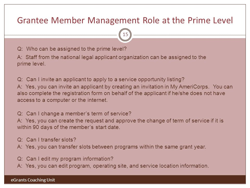 Grantee Member Management Role at the Prime Level eGrants Coaching Unit 15 Q: Who can be assigned to the prime level.