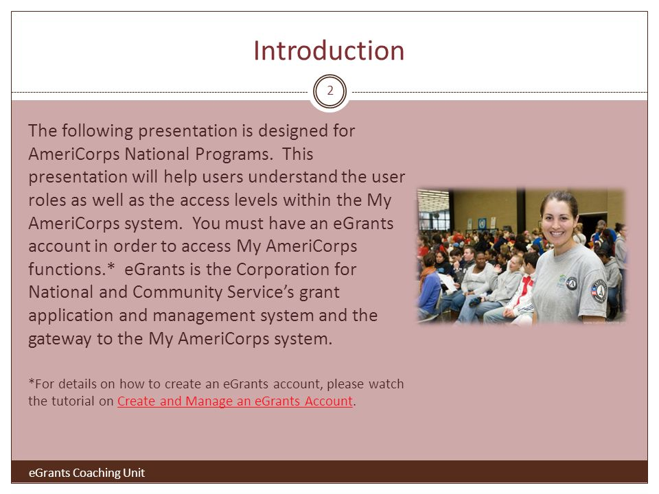 Introduction eGrants Coaching Unit The following presentation is designed for AmeriCorps National Programs.