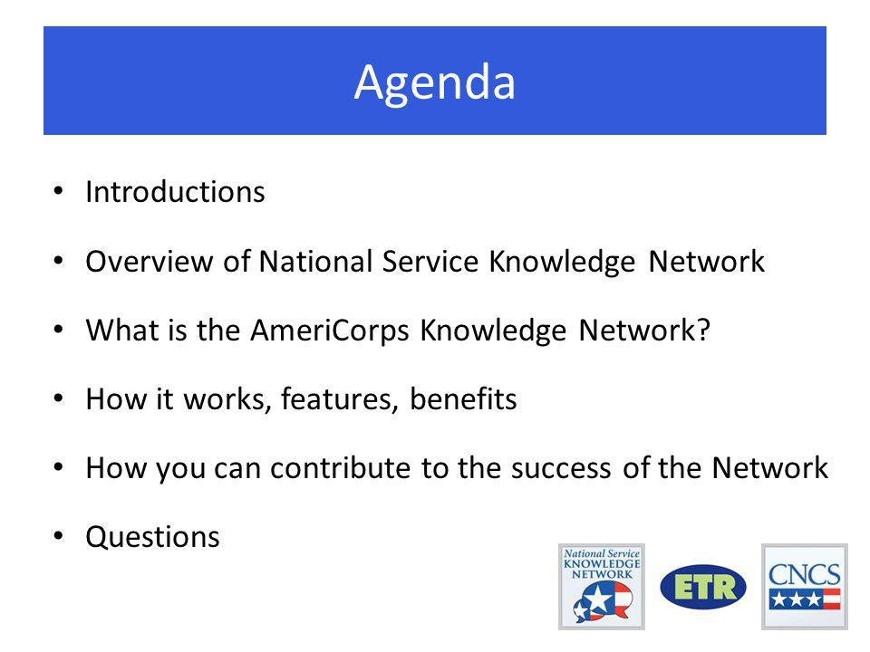 Agenda Introductions Overview of National Service Knowledge Network What is the AmeriCorps Knowledge Network.