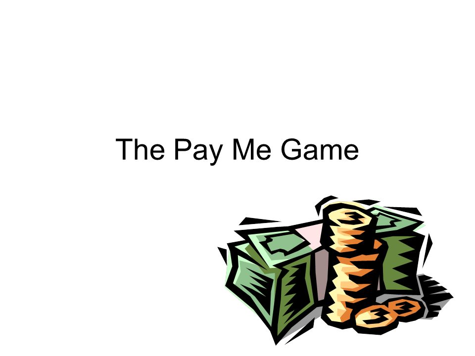 The Pay Me Game