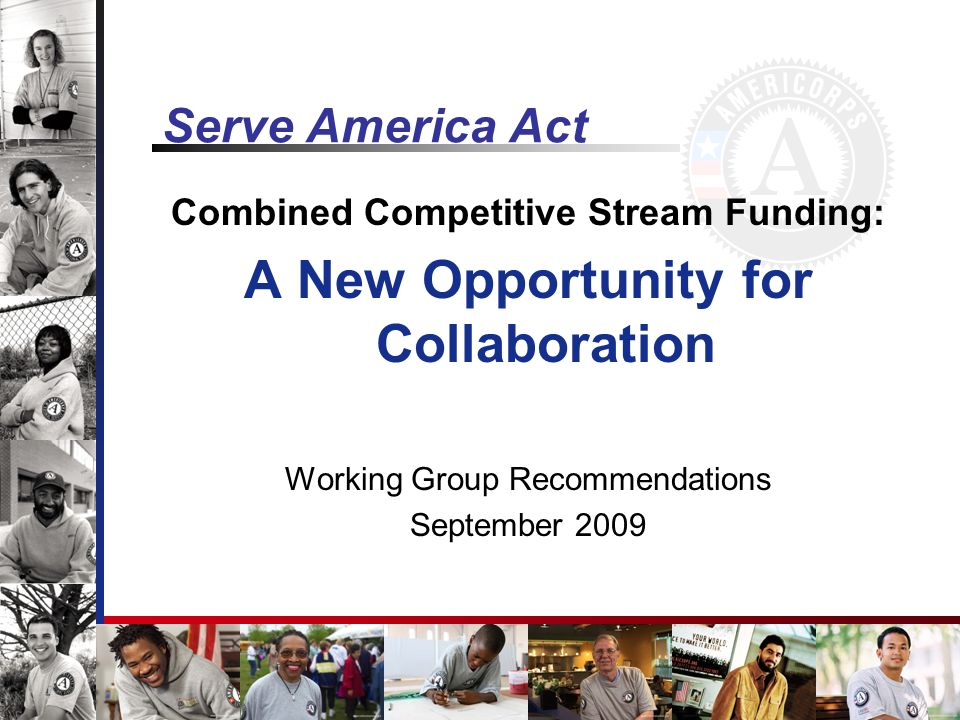 Serve America Act Combined Competitive Stream Funding: A New Opportunity for Collaboration Working Group Recommendations September 2009