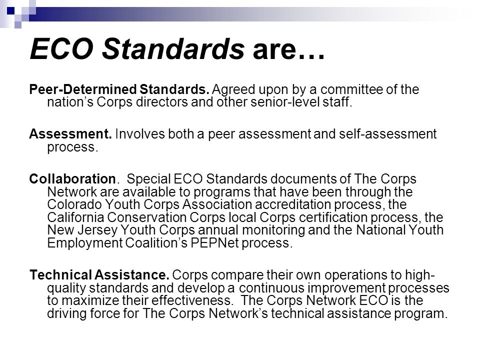 ECO Standards are… Peer-Determined Standards. Agreed upon by a committee of the nations Corps directors and other senior-level staff. Assessment. Invo