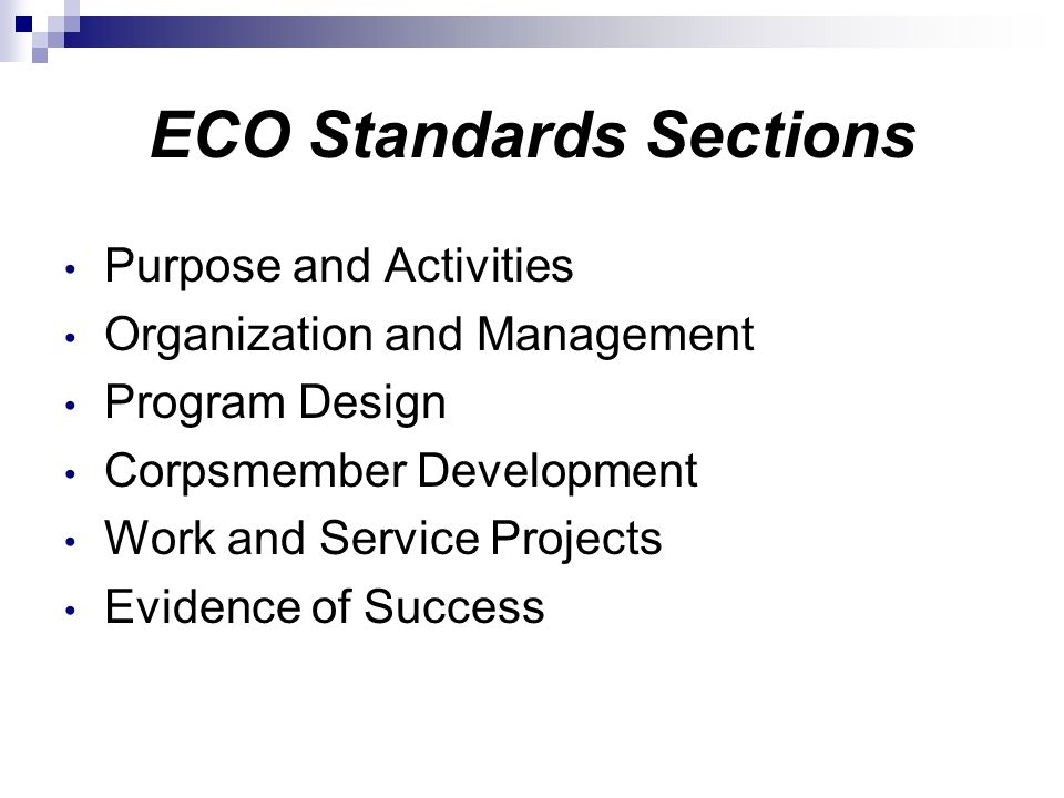 ECO Standards Sections Purpose and Activities Organization and Management Program Design Corpsmember Development Work and Service Projects Evidence of