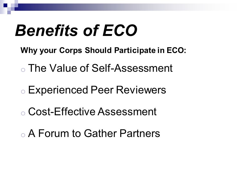 Benefits of ECO Why your Corps Should Participate in ECO: o The Value of Self-Assessment o Experienced Peer Reviewers o Cost-Effective Assessment o A
