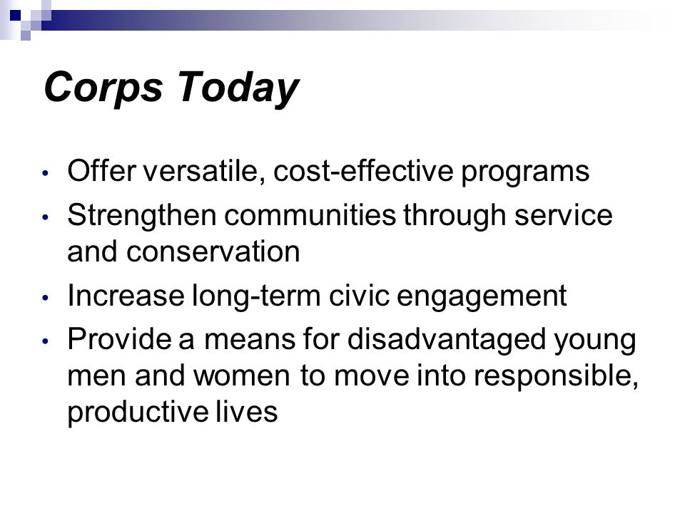Corps Today Offer versatile, cost-effective programs Strengthen communities through service and conservation Increase long-term civic engagement Provi
