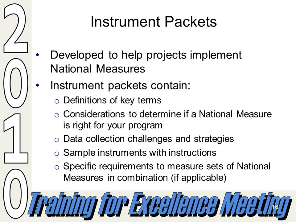 16 Developed to help projects implement National MeasuresDeveloped to help projects implement National Measures Instrument packets contain:Instrument