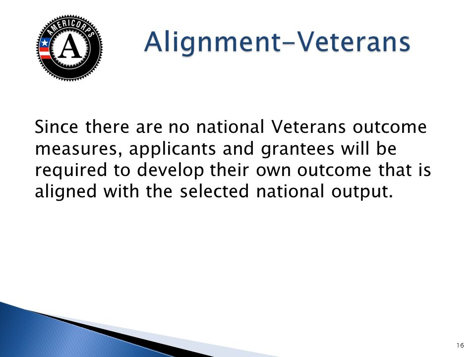 Since there are no national Veterans outcome measures, applicants and grantees will be required to develop their own outcome that is aligned with the