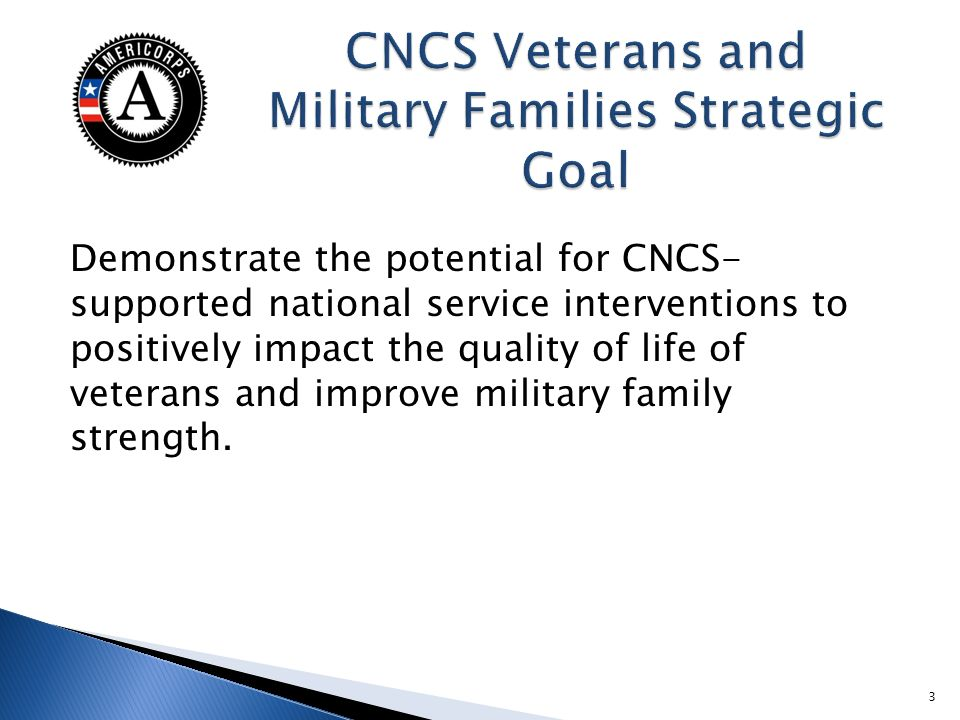 Demonstrate the potential for CNCS- supported national service interventions to positively impact the quality of life of veterans and improve military