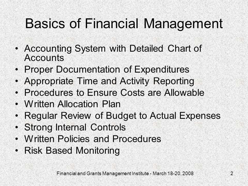 Financial and Grants Management Institute - March 18-20, 20082 Basics of Financial Management Accounting System with Detailed Chart of Accounts Proper