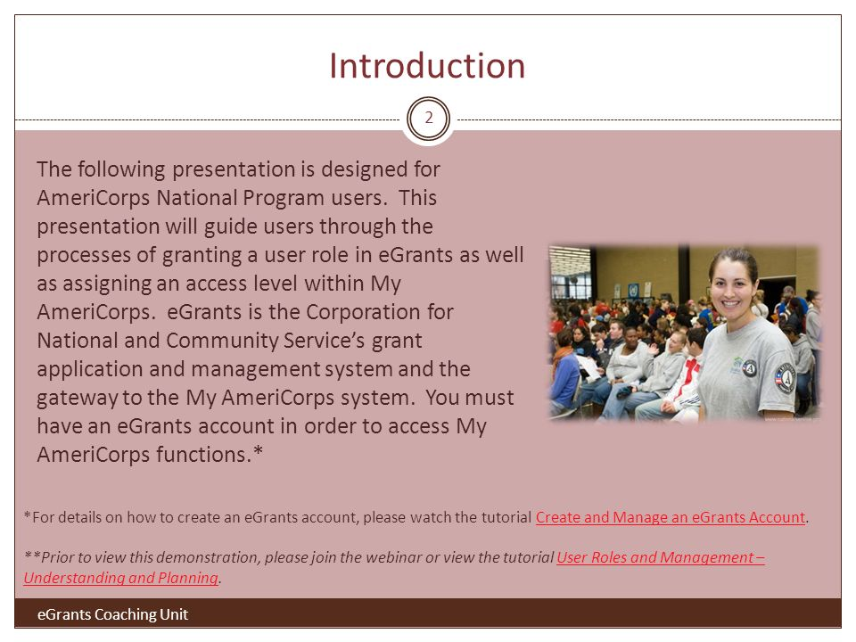 Introduction eGrants Coaching Unit The following presentation is designed for AmeriCorps National Program users.