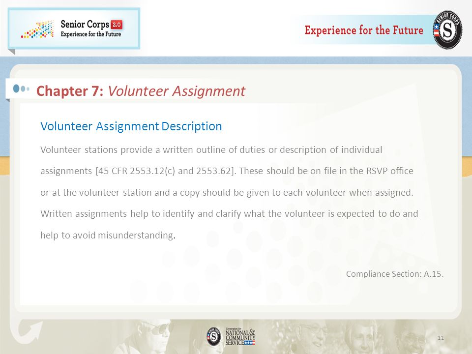 Chapter 7: Volunteer Assignment Volunteer Assignment Description Volunteer stations provide a written outline of duties or description of individual assignments [45 CFR 2553.12(c) and 2553.62].