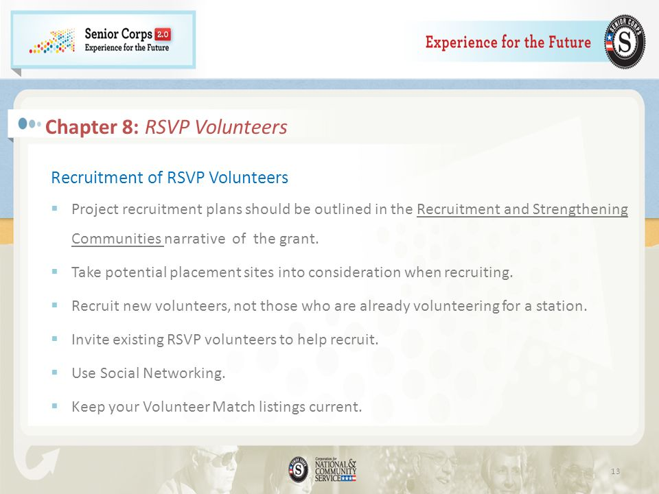 Chapter 8: RSVP Volunteers Recruitment of RSVP Volunteers Project recruitment plans should be outlined in the Recruitment and Strengthening Communities narrative of the grant.
