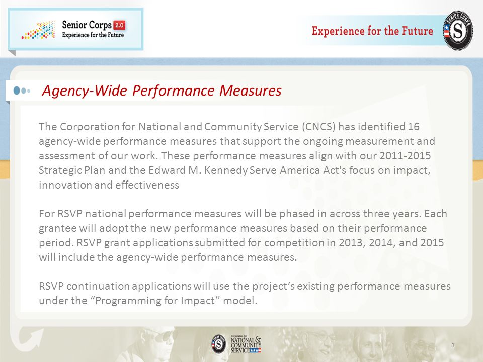 3 Agency-Wide Performance Measures The Corporation for National and Community Service (CNCS) has identified 16 agency-wide performance measures that support the ongoing measurement and assessment of our work.