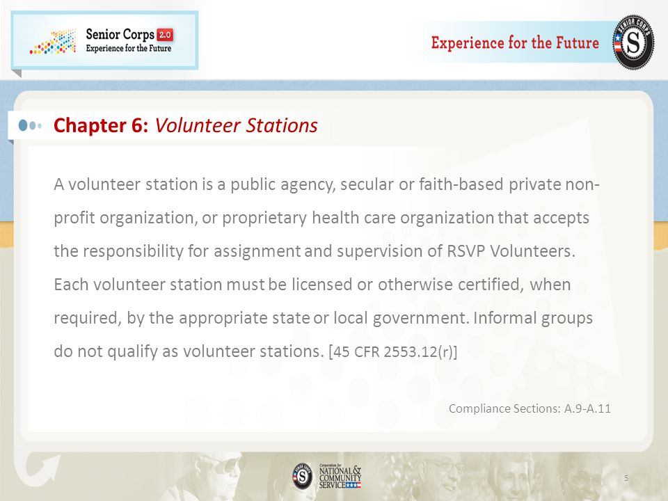 5 Chapter 6: Volunteer Stations A volunteer station is a public agency, secular or faith-based private non- profit organization, or proprietary health care organization that accepts the responsibility for assignment and supervision of RSVP Volunteers.