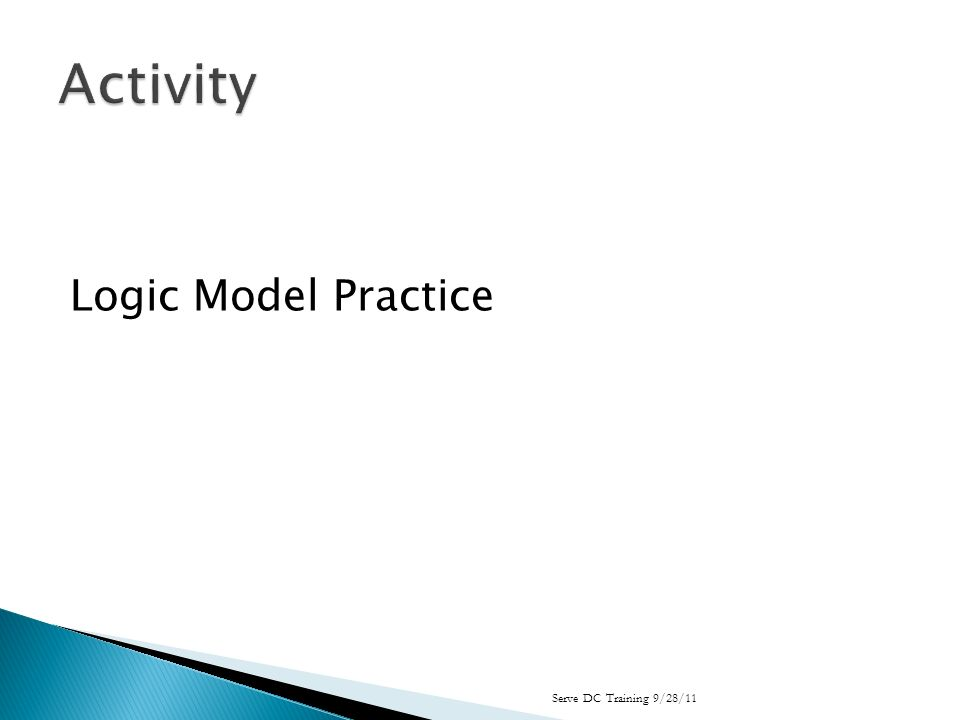 Logic Model Practice Serve DC Training 9/28/11