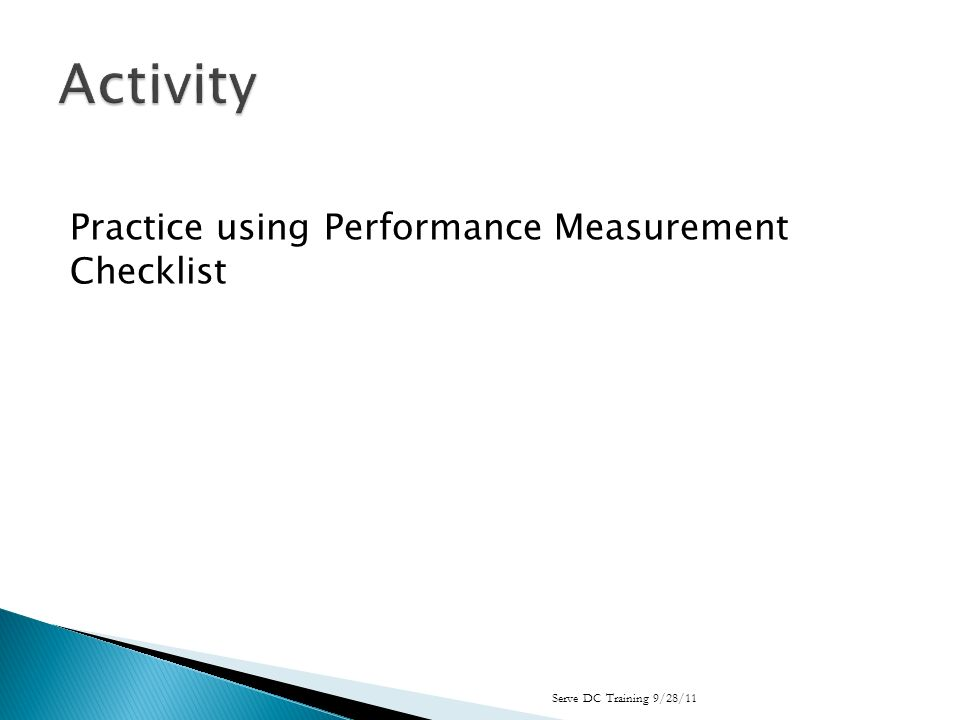 Practice using Performance Measurement Checklist Serve DC Training 9/28/11