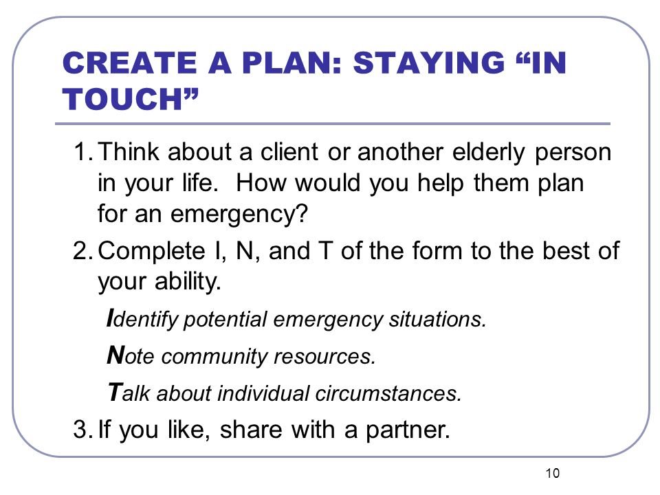 10 CREATE A PLAN: STAYING IN TOUCH 1.Think about a client or another elderly person in your life.