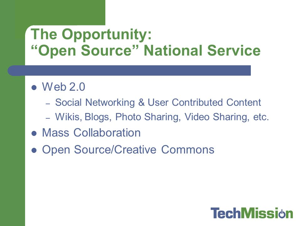 The Opportunity: Open Source National Service Web 2.0 – Social Networking & User Contributed Content – Wikis, Blogs, Photo Sharing, Video Sharing, etc.