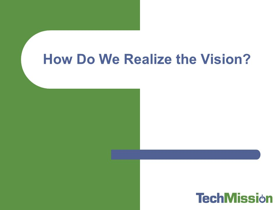 How Do We Realize the Vision