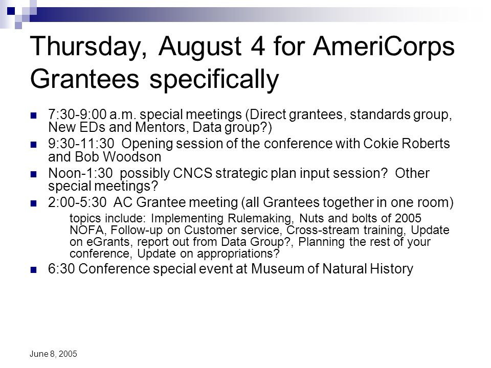 June 8, 2005 Thursday, August 4 for AmeriCorps Grantees specifically 7:30-9:00 a.m. special meetings (Direct grantees, standards group, New EDs and Me