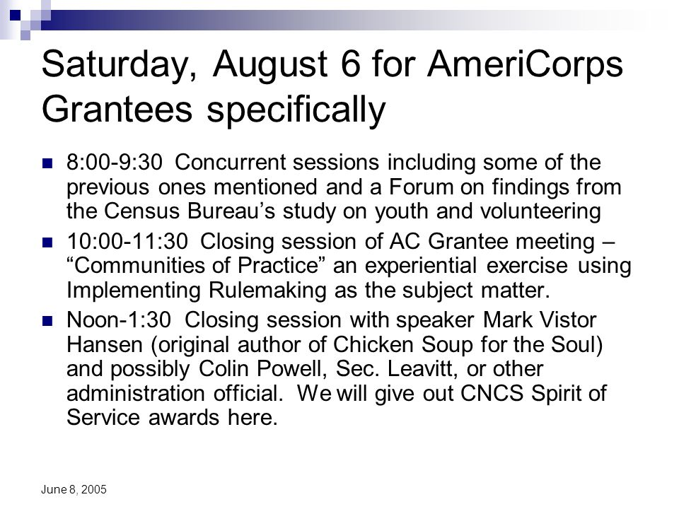June 8, 2005 Saturday, August 6 for AmeriCorps Grantees specifically 8:00-9:30 Concurrent sessions including some of the previous ones mentioned and a