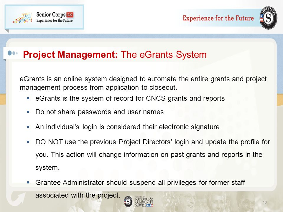 Project Management: The eGrants System eGrants is an online system designed to automate the entire grants and project management process from applicat