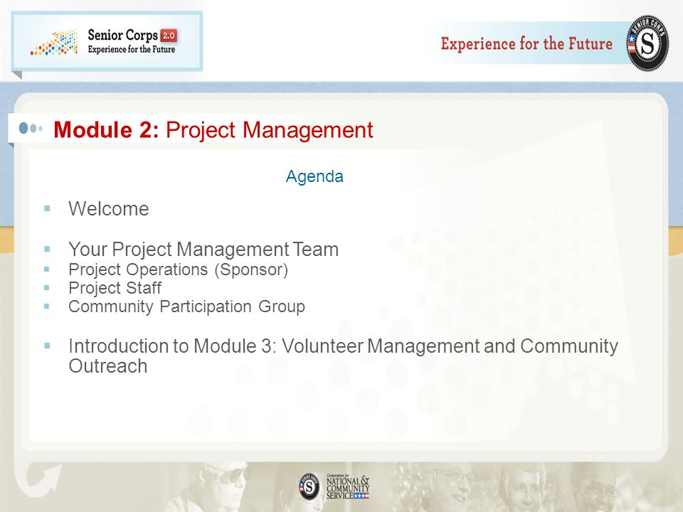 Welcome Your Project Management Team Project Operations (Sponsor) Project Staff Community Participation Group Introduction to Module 3: Volunteer Mana