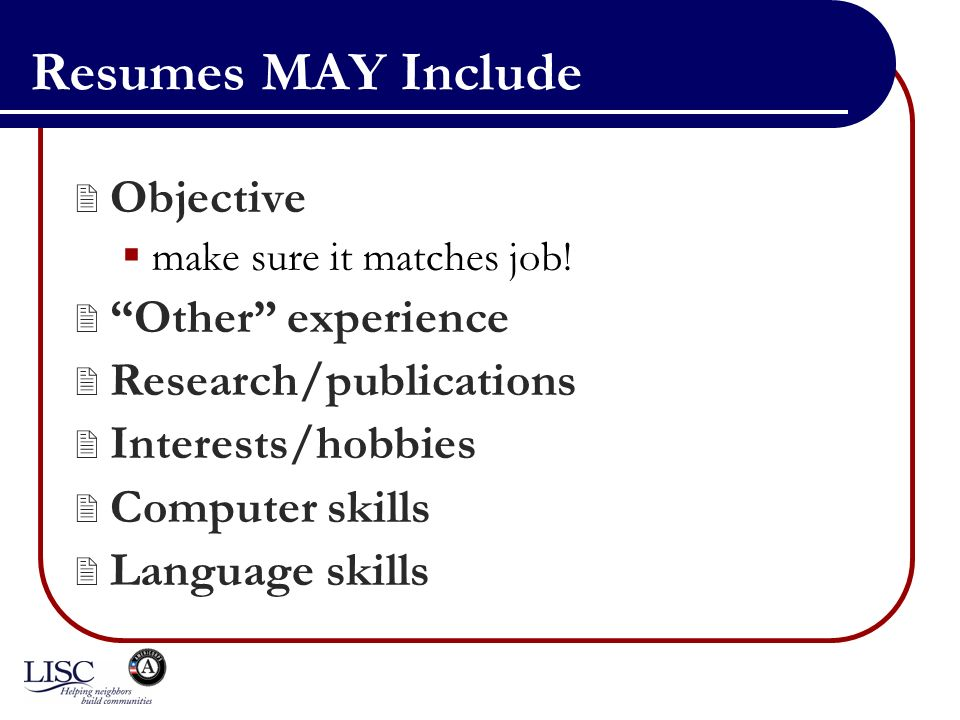 Resumes MAY Include Objective make sure it matches job.