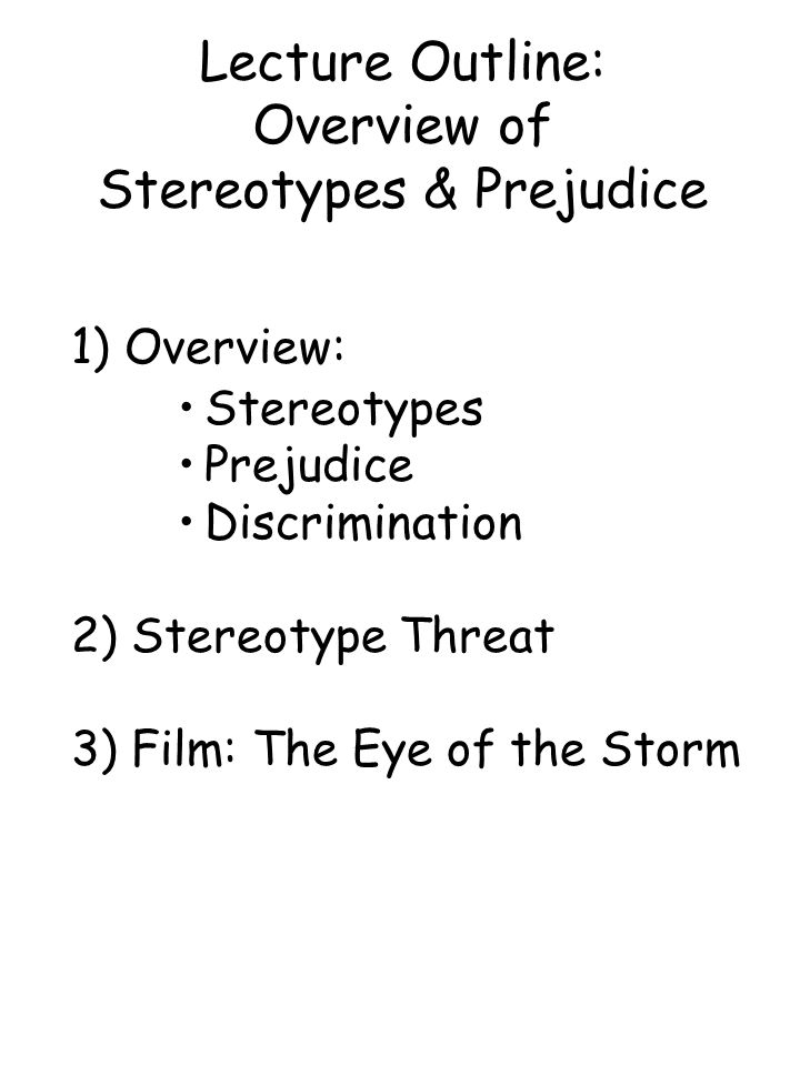 Lecture Outline: Overview of Stereotypes & Prejudice 1) Overview: Stereotypes Prejudice Discrimination 2) Stereotype Threat 3) Film: The Eye of the St