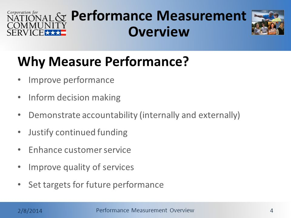 Performance Measurement Overview 2/8/2014 Performance Measurement Overview 4 Why Measure Performance? Improve performance Inform decision making Demon
