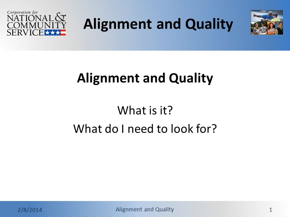 Alignment and Quality 2/8/2014 Alignment and Quality 1 What is it What do I need to look for