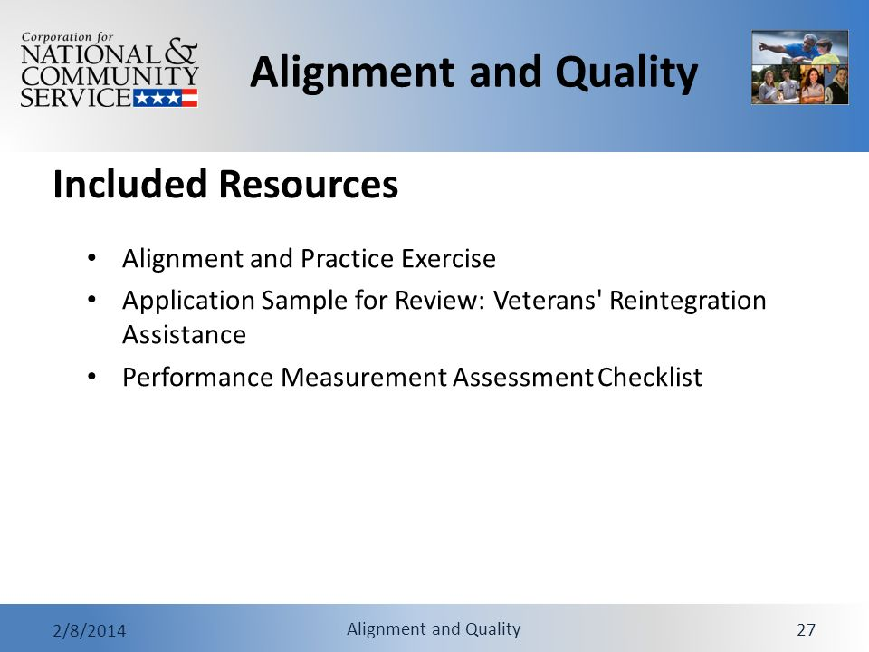 Alignment and Quality 2/8/2014 Alignment and Quality 27 Included Resources Alignment and Practice Exercise Application Sample for Review: Veterans Reintegration Assistance Performance Measurement Assessment Checklist