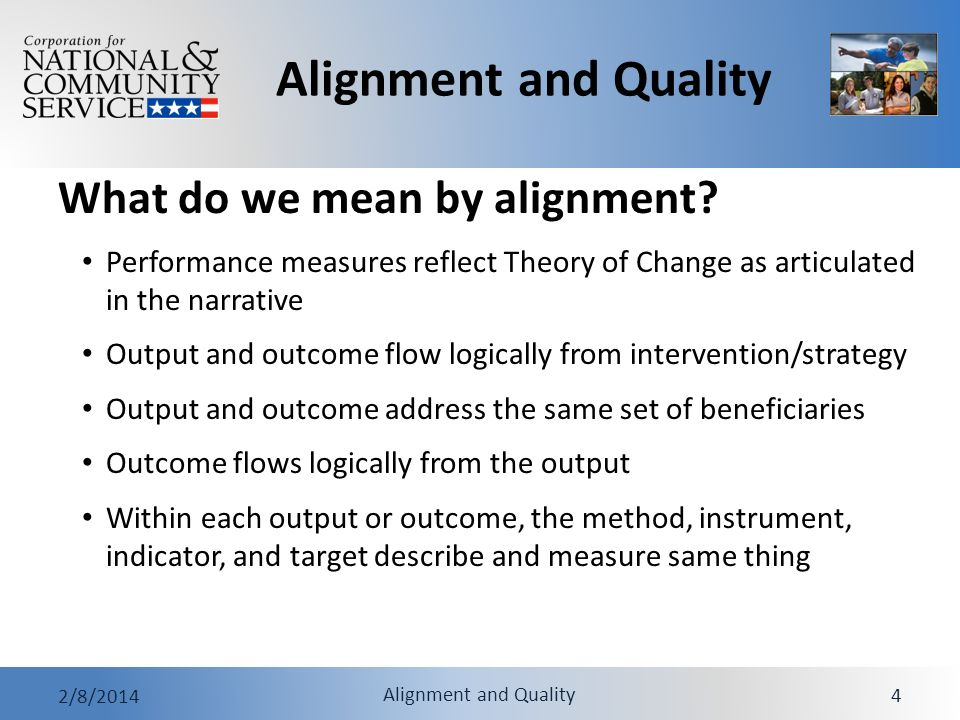 Alignment and Quality 2/8/2014 Alignment and Quality 5 Choose intervention/strategy that addresses need and leads to intended outcome Choose outcome that truly reflects the intended benefit and can be measured rigorously There should be clear linkages between: Intervention/strategy and need Intervention/strategy and intended outcome Alignment with Theory of Change
